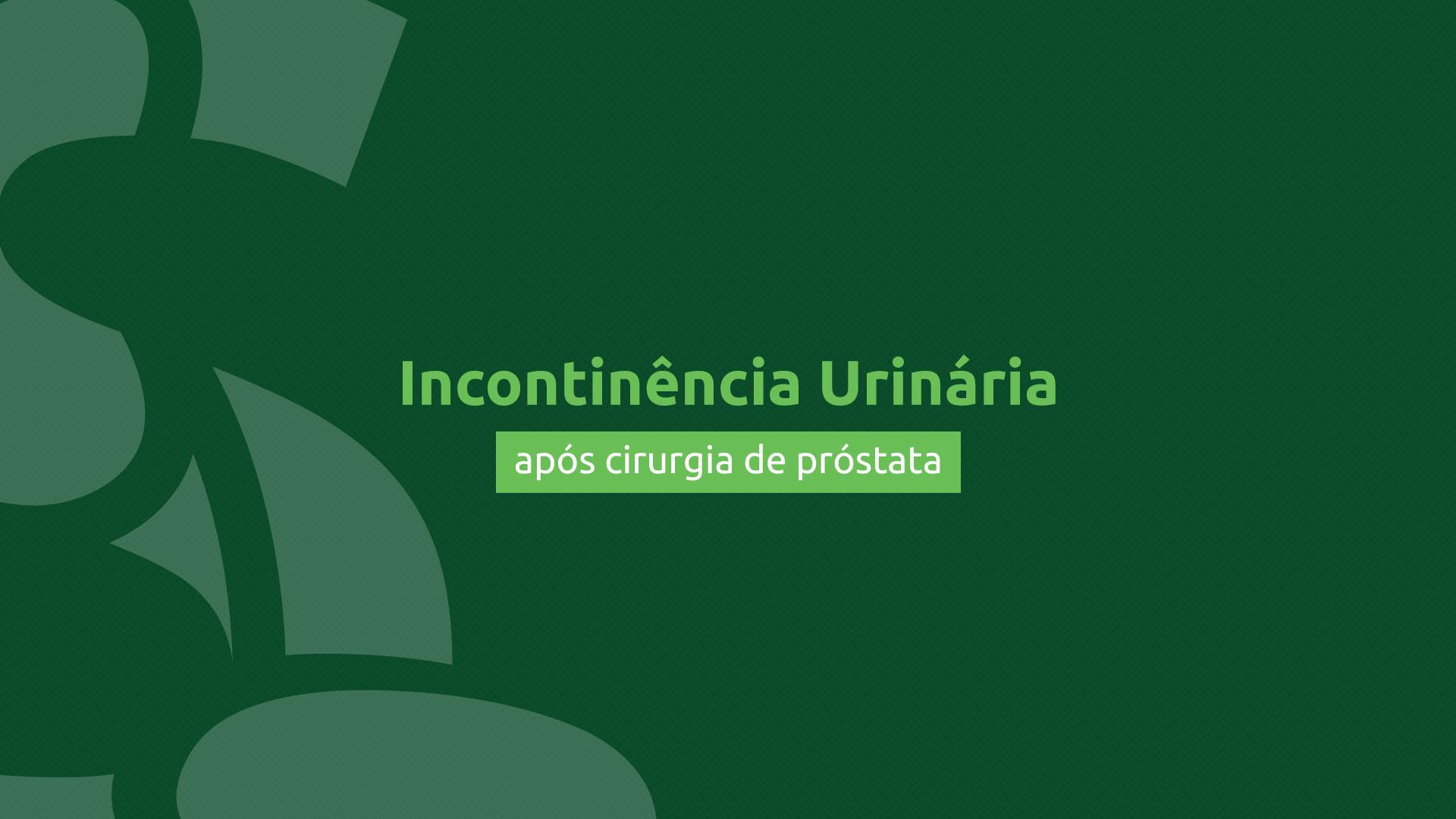 Incontinência urinária após cirurgia de próstata
