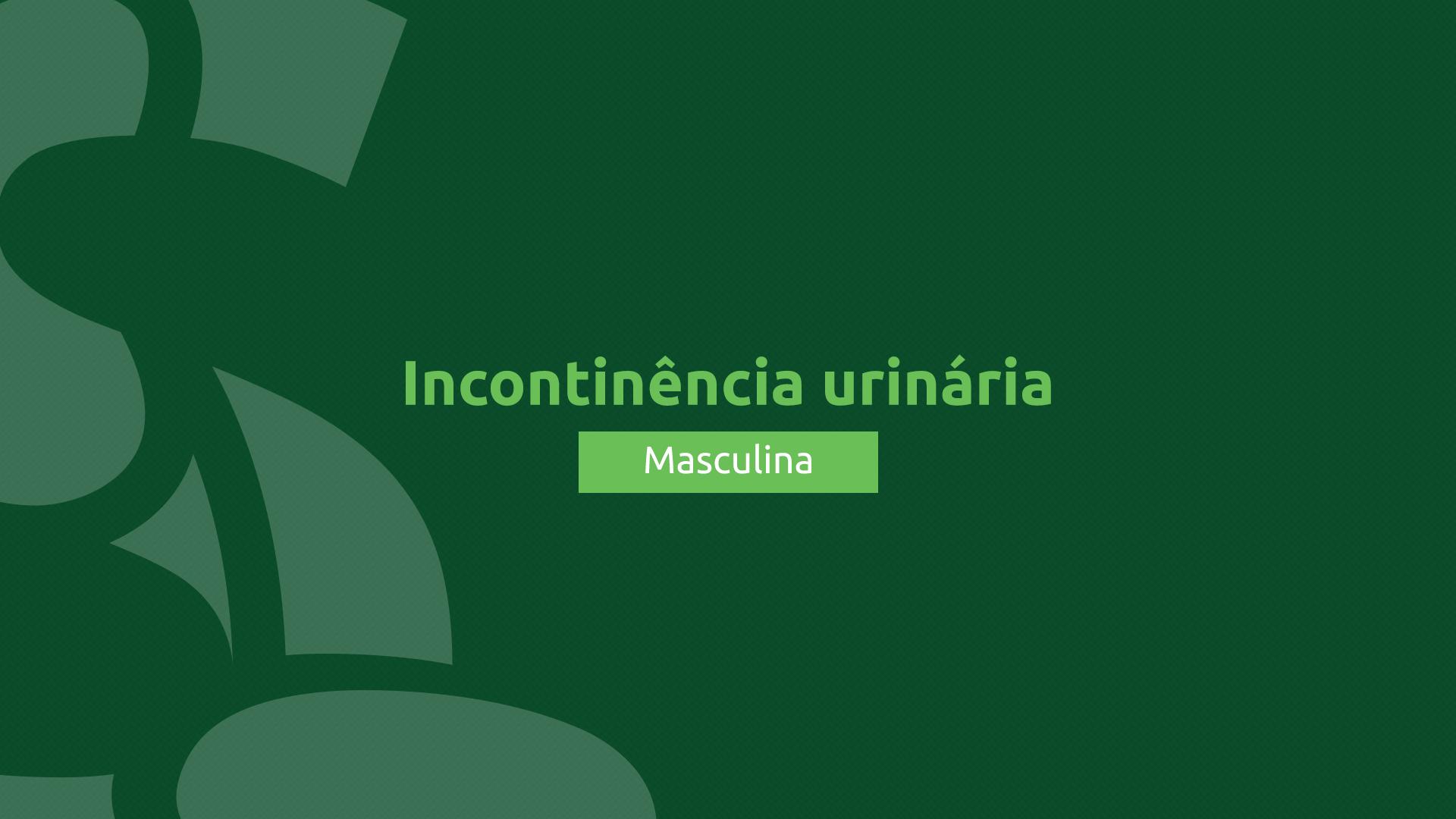 Incontinência urinária masculina